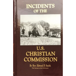 Incidents of the United States Christian Commission is a book compiled by Rev. Edward P. Smith, field secretary for the Commission from the diaries of all the delegates that served during the war