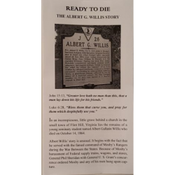 Ready to Die - The Albert G Willis Story  is the true story of a young ministerial student, Albert G. Willis, who rode with Mosby's Rangers.