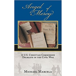 Front Cover Picture of Angel of Mercy: A Christian Commission Delegate During the Civil War by Michael Marcela