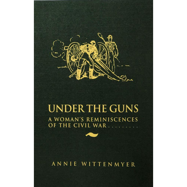 """Under the Guns - A Woman's Reminiscences of the Civil War is the personal memoir of Mrs. Sarah """"Annie"""" Wittenmyer (1827-1900) of Keokuk, Iowa"""